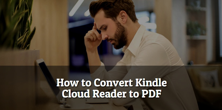full guide on how to convert kindle cloud reader to pdf