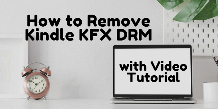 4 Methods to Remove DRM from Kindle KFX eBooks in 2019 [Video]